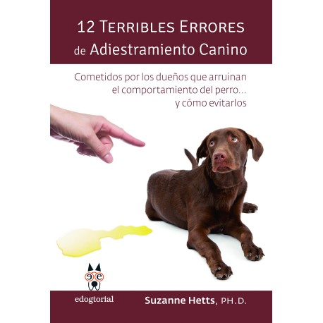 12 TERRIBLES ERRORES DE ADIESTRAMIENTO CANINO Y CÓMO EVITARLOS