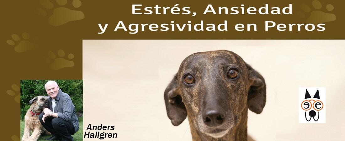 Estrés, ansiedad y agresividad en perros. Anders Hallgren